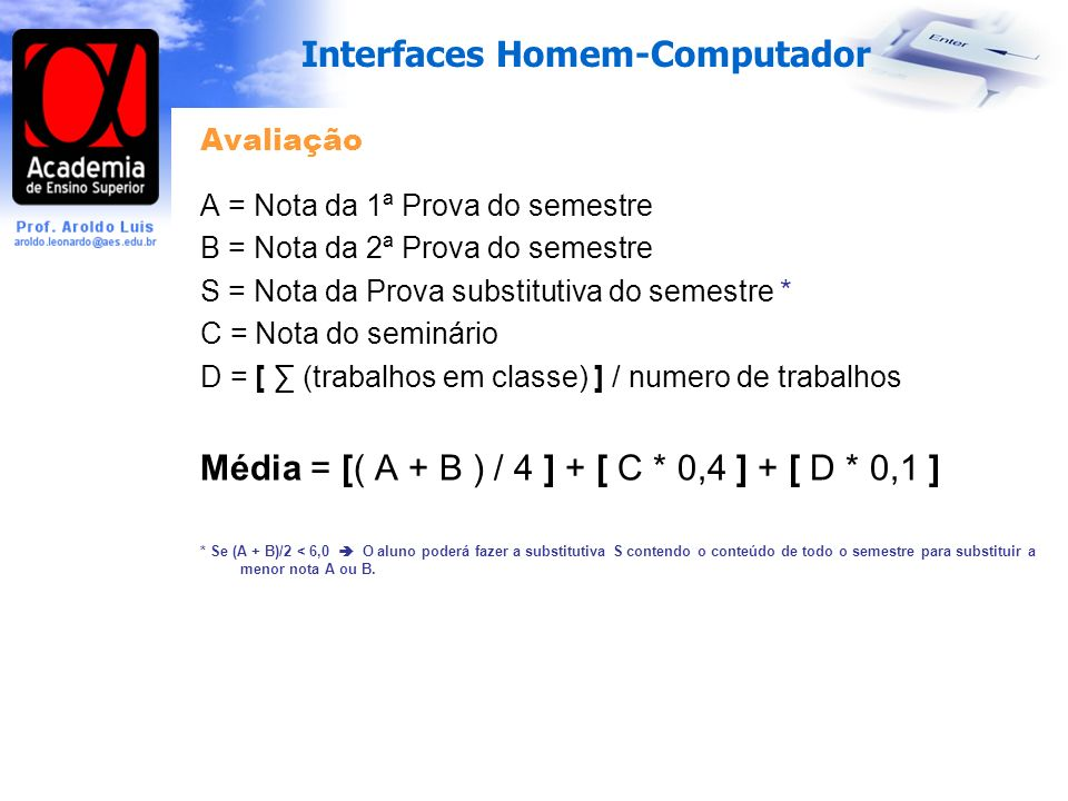 Média = [( A + B ) / 4 ] + [ C * 0,4 ] + [ D * 0,1 ]